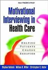 Applications of Motivational Interviewing: Motivational Interviewing in Health Care : Helping Patients Change Behavior by Christopher C. Butler, William R. Miller and Stephen Rollnick (2007, Paperback)