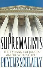 The Supremacists : The Tyranny of Judges and How to Stop It by Phyllis...