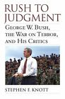Rush to Judgment: George W. Bush, the War on Terror, and His Critics by Stephen F. Knott (Paperback, 2014)
