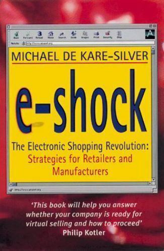 E-Shock : The Electronic Shopping Revolution; Strategies for Retailers and...