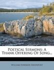 Poetical Sermons: A Thank Offering of Song... by William Edwards Davenport (Paperback / softback, 2012)