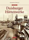 Duisburger Hüttenwerke von NN Zeitzeugenbörse Duisburg e.V. (2014, Gebundene Ausgabe)