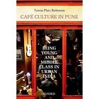 Cafe Culture in Pune: Being Young and Middle Class in Urban India by Teresa Platz Robinson (Hardback, 2014)