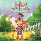 The Knight and the Firefly: A Boy, a Bug, and a Lesson in Bravery by Amanda Jenkins, Tara Reeves (Hardback, 2014)