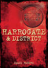 Murder & Crime in Harrogate & District by James Rogers (Paperback, 2010)