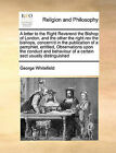A Letter to the Right Reverend the Bishop of London, and the Other the Right REV the Bishops, Concern'd in the Publication of a Pamphlet, Entitled, Observations Upon the Conduct and Behaviour of a Certain Sect Usually Distinguished by George Whitefield (Paperback / softback, 2010)
