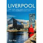 Liverpool: the Rise, Fall and Renaissance of a World Class City by Ken Pye (Paperback, 2014)