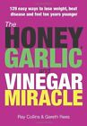 The Honey, Garlic and Vinegar Miracle: 129 Easy Ways to Lose Weight, Beat Disease and Feel Ten Years Younger by Ray Collins, Gareth Rees (Paperback, 2008)