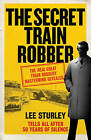 The Secret Train Robber: The Real Great Train Robbery Mastermind Revealed by Lee Sturley (Hardback, 2015)