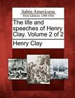 The Life and Speeches of Henry Clay. Volume 2 of 2 by Henry Clay (Paperback / softback, 2012)