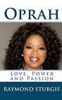 Oprah: Love, Power and Passion by Raymond Sturgis (Paperback / softback, 2010)