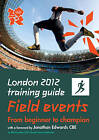 London 2012 Training Guide Athletics - Field Events by Jason Henderson (Paperback, 2011)