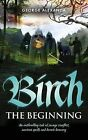 Birch the Beginning: An Enthralling Tale of Savage Conflict, Ancient Spells and Heroic Bravery by George Alexanda (Paperback, 2013)