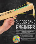 Rubber Band Engineer: Build Slingshot Powered Rockets, Rubber Band Rifles, Unconventional Catapults, and More Guerrilla Gadgets from Household Hardware by Lance Akiyama (Paperback, 2016)