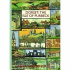 Dorset: The Isle of Purbeck by Rena Gardiner (Paperback, 2016)