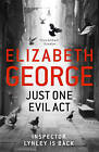 Just One Evil Act: An Inspector Lynley Novel by Elizabeth George (Hardback, 2013)