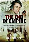 The End of Empire: Cyprus: A Soldier's Story by Martin Bell (Hardback, 2015)