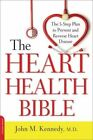 The Heart Health Bible: The 5-Step Plan to Prevent and Reverse Heart Disease by John M. Kennedy (Paperback, 2014)