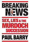 Breaking News: Sex, Lies and the Murdoch Succession by Paul Barry (Hardback, 2013)