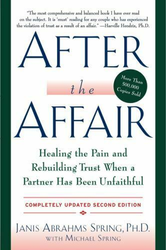 After The Affair Healing The Pain And Rebuilding Trust When A Partner Has Been  - $4.71