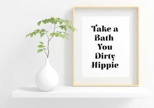 Take a bath you dirty hippie bathroom quote print - wall art print - home decor