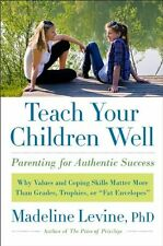 Teach Your Children Well : Parenting for Authentic Success by Madeline Levine (2012, Hardcover)