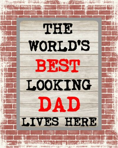THE WORLD/'S BEST LOOKING DAD LIVES HERE METAL PLAQUE TIN SIGN OTHERS LISTED 1428