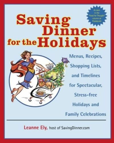 1 of 1 - Saving Dinner for the Holidays: Menus, Recipes, Shopping Lists, and Timelines