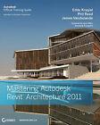 Mastering Autodesk Revit Architecture 2011 by James Vandezande, Eddy Krygiel, Phil Read (Paperback, 2010)