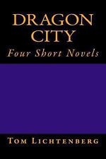Dragon City : Four Short Novels by Tom Lichtenberg (2012, Paperback)