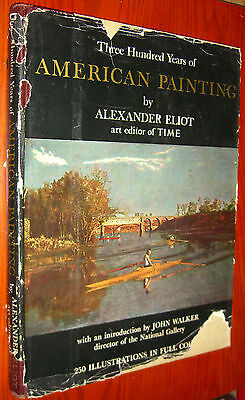 Three Hundred Years of American Painting by Alexander Eliot Time Art Editor 1957
