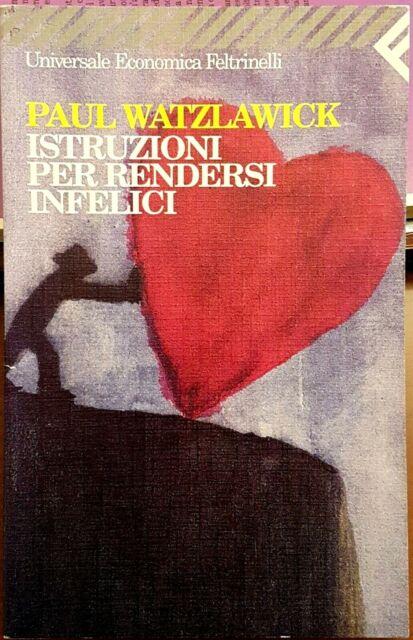 Paul Watzlawick, Istruzioni per rendersi infelici, Ed. Feltrinelli, 1999