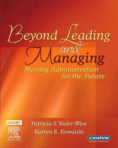 Beyond Leading and Managing : Nursing Administration for the Future