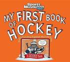 My First Book of Hockey: A Rookie Book: Mostly Everything Explained about the Game by Editors of Sports Illustrated for Kids (Hardback, 2016)
