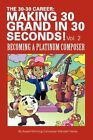 The 30-30 Career Making 30 Grand in 30 Seconds Vol. 2 Becoming a Platinum Com