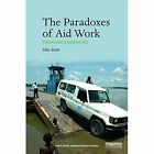 The Paradoxes of Aid Work: Passionate Professionals by Silke Roth (Paperback, 2016)