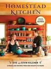Homestead Kitchen: Stories and Recipes from Our Hearth to Yours by Eve Kilcher (Hardback, 2016)