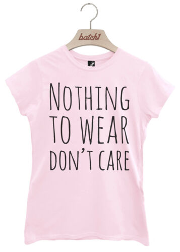 BATCH1 NOTHING TO WEAR DONT CARE SLOGAN FASHION CELEBRITY WOMENS T-SHIRT