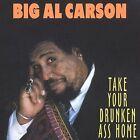 Take Your Drunken Ass Home * by Big Al Carson (CD, Feb-2002, Mardi Gras)