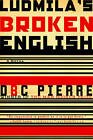 Ludmila's Broken English: A Novel by D. B. C. Pierre (Paperback, 2007)