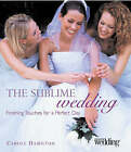 The Sublime Wedding: Finishing Touches for a Perfect Day by Carole Hamilton (Hardback, 2004)