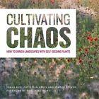 Cultivating Chaos: Gardening with Self-Seeding Plants by Jonas Reif, Jurgen Becker, Christian Kress (Paperback, 2015)