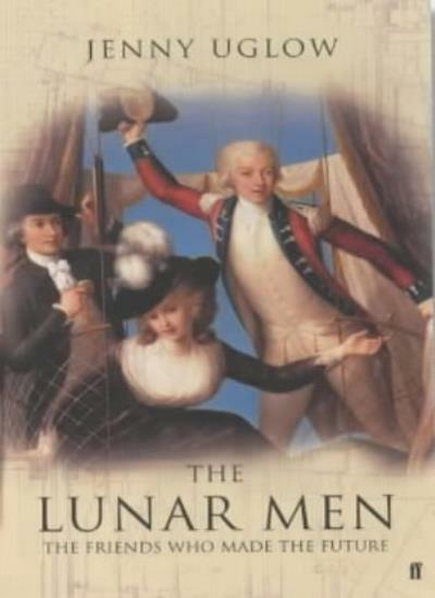 The Lunar Men:The Friends who made the Future By Jenny Uglow