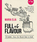Full of Flavour: Create... How to Think Like a Chef by Maria Elia (Hardback, 2011)