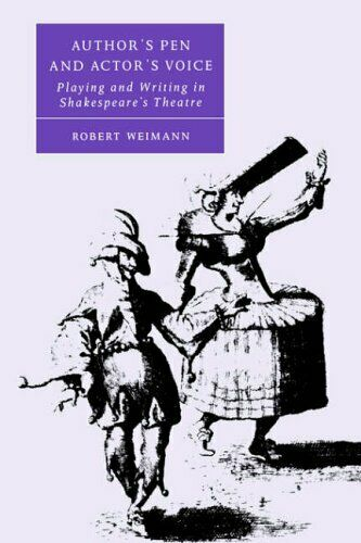 Author's Pen and Actor's Voice: Playing and Writing in Shakespeare's Theatre (,