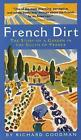 French Dirt: The Story of a Garden in the South of France by Richard Goodman (Paperback, 2005)