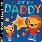 I Love My Daddy by Jonathan Litton (Board book, 2016)