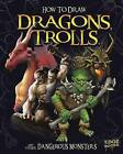 How to Draw Dragons, Trolls, and Other Dangerous Monsters by A J Sautter (Hardback, 2016)