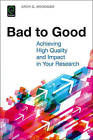 Bad to Good: Achieving High Quality and Impact in Your Research by Arch G. Woodside (Paperback, 2016)