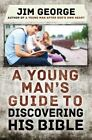 A Young Man's Guide to Discovering His Bible by Jim George (Paperback, 2014)
